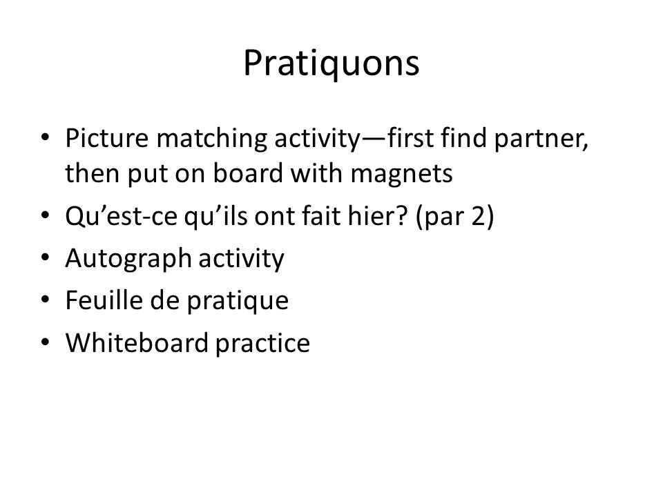 Pratiquons Picture matching activity—first find partner, then put on board with magnets. Qu'est-ce qu'ils ont fait hier (par 2)