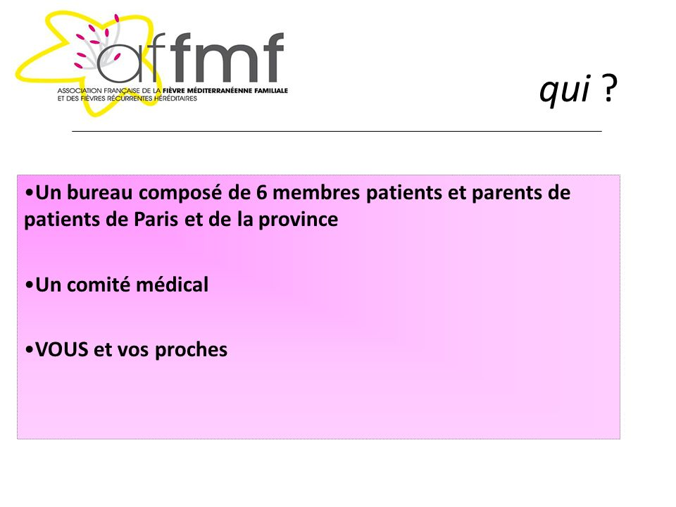 qui Un bureau composé de 6 membres patients et parents de patients de Paris et de la province. Un comité médical.