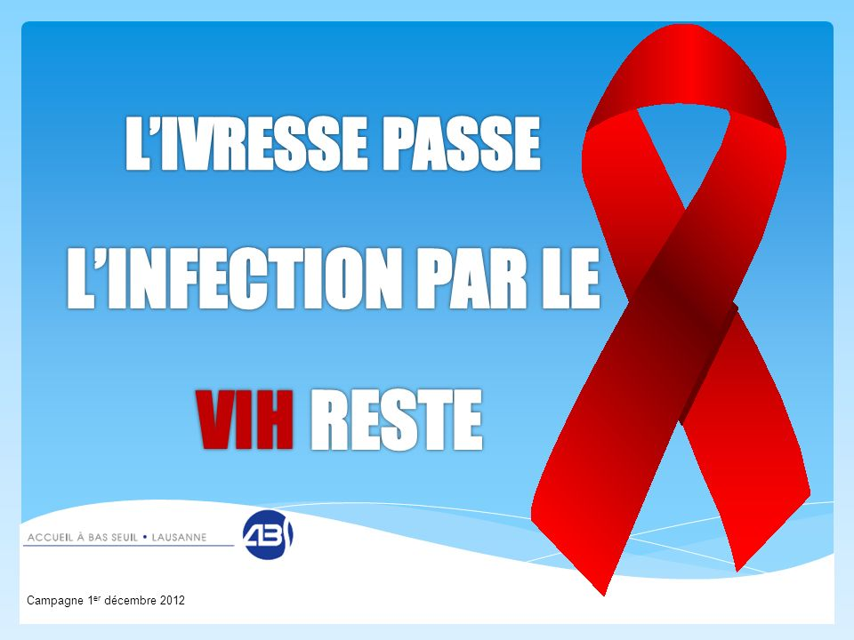 L'INFECTION PAR LE VIH RESTE L'IVRESSE PASSE