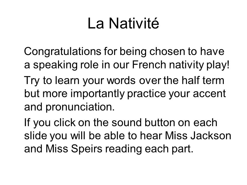 La Nativité Congratulations for being chosen to have a speaking role in our French nativity play!
