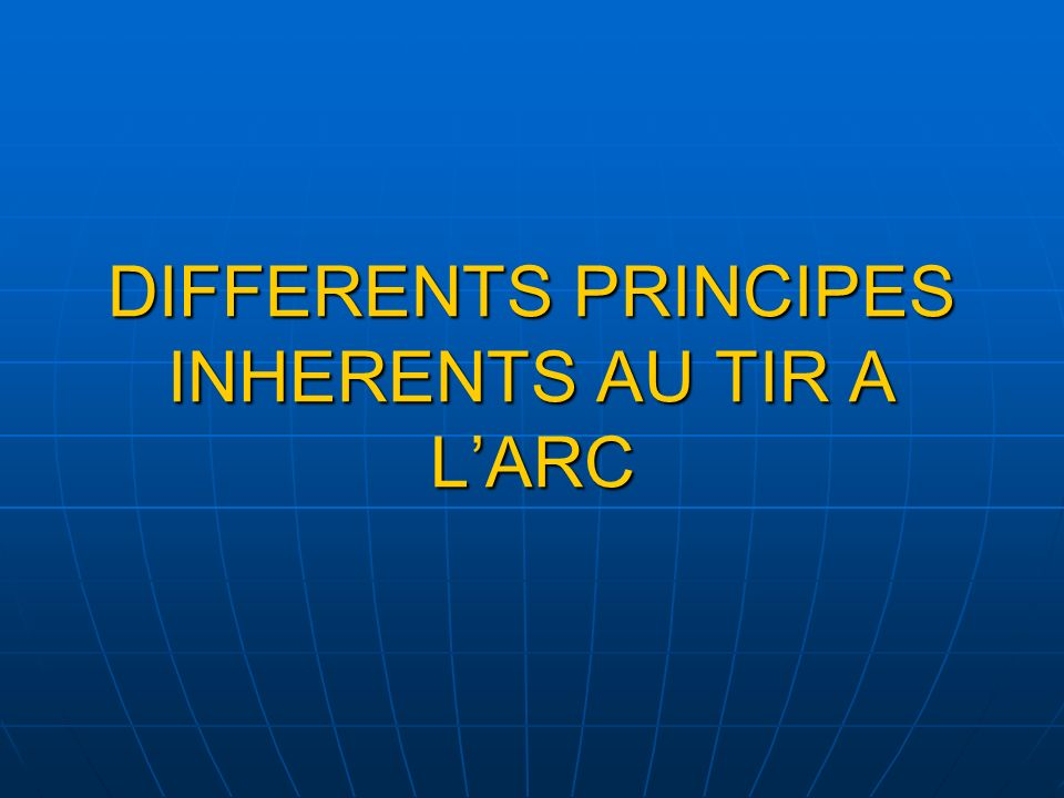 DIFFERENTS PRINCIPES INHERENTS AU TIR A L'ARC