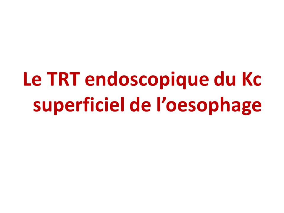 Le TRT endoscopique du Kc superficiel de l'oesophage