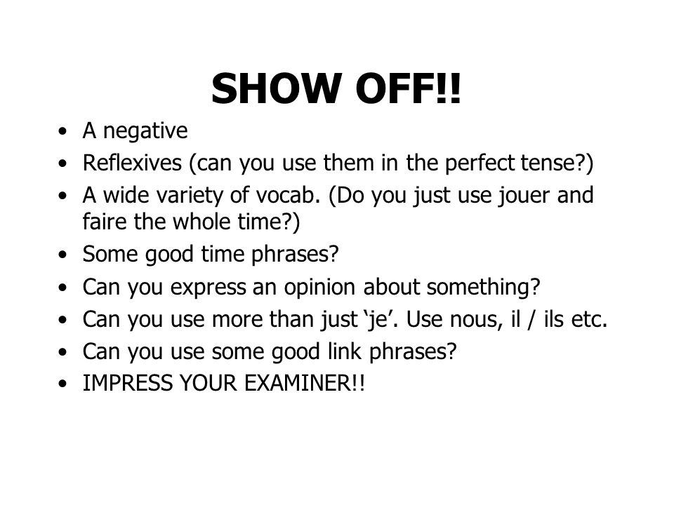 SHOW OFF!! A negative. Reflexives (can you use them in the perfect tense )