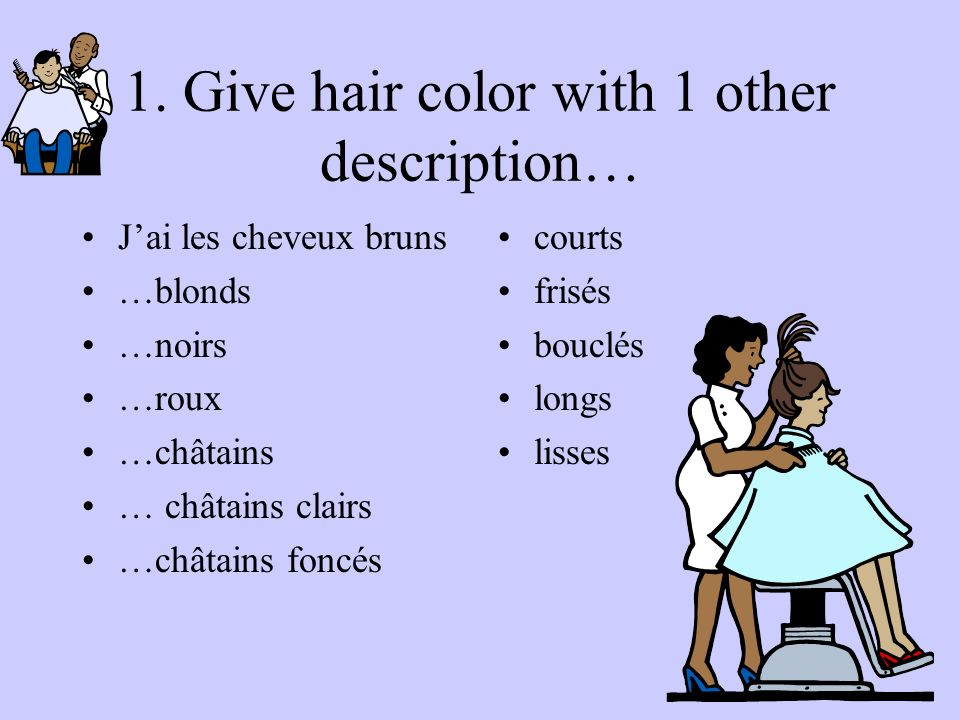 1. Give hair color with 1 other description…