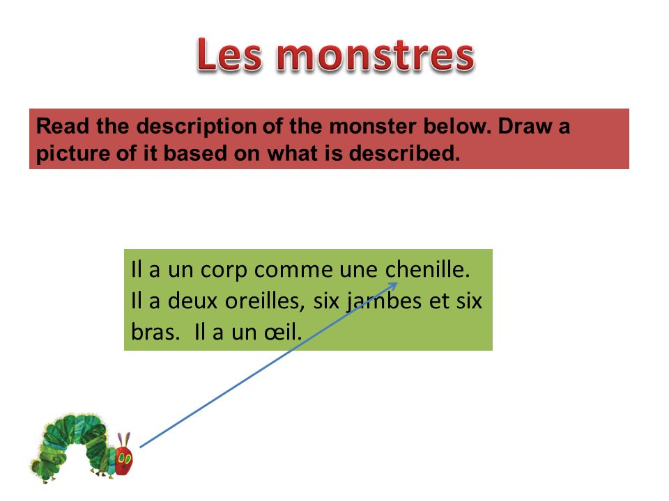 Les monstres Read the description of the monster below. Draw a picture of it based on what is described.