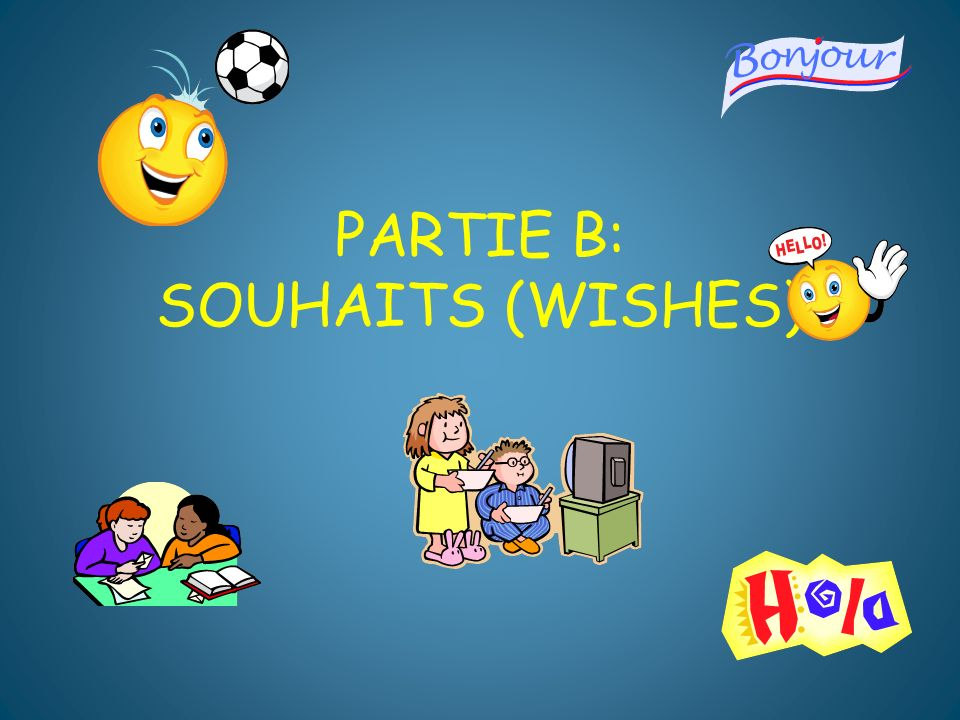 PARTIE B: SOUHAITS (WISHES)
