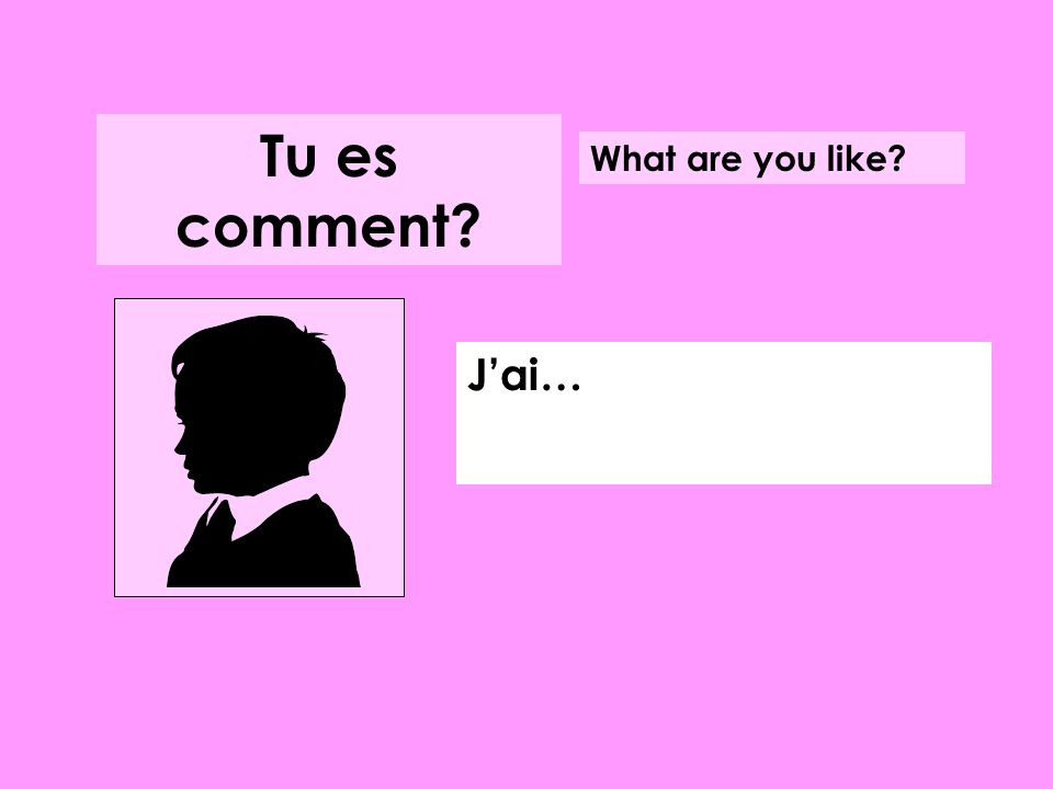 Tu es comment What are you like J'ai…