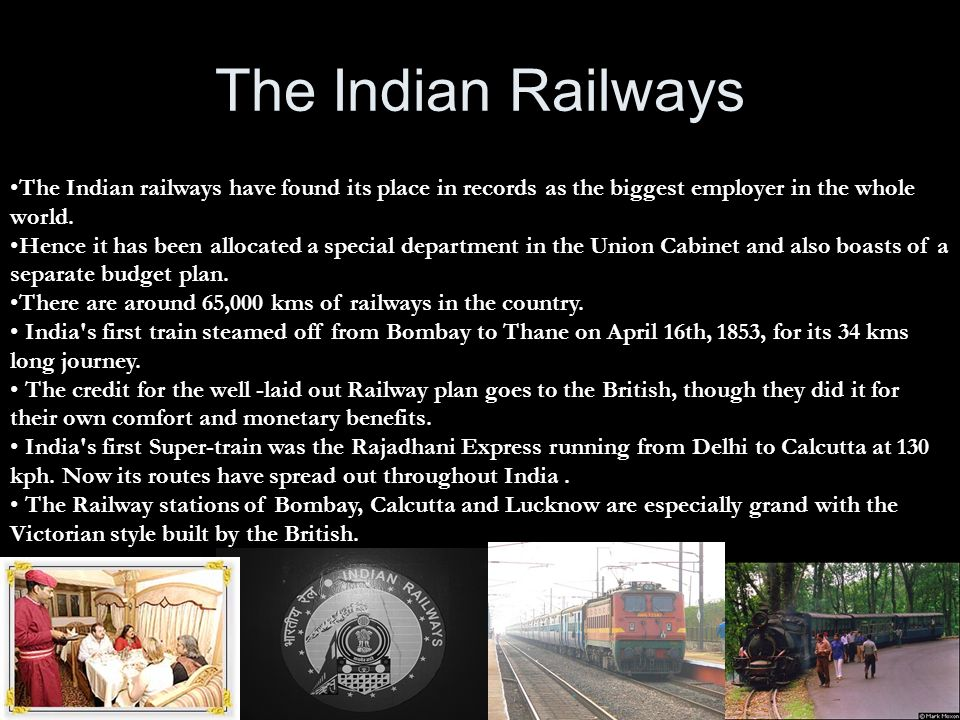 The Indian Railways The Indian railways have found its place in records as the biggest employer in the whole world.