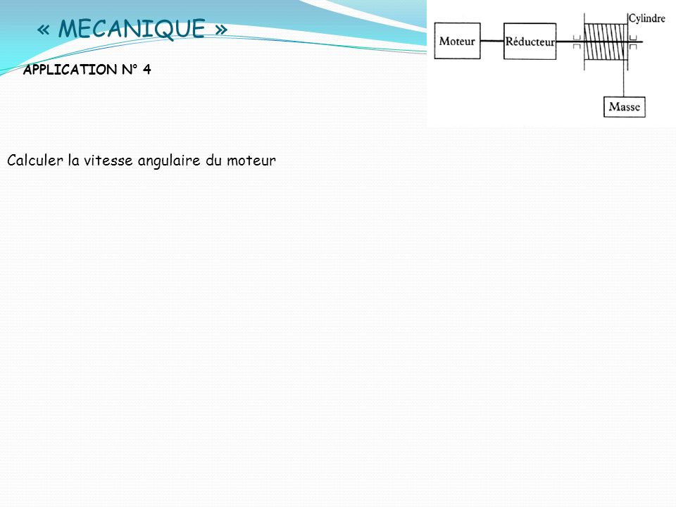 « MECANIQUE » APPLICATION N° 4 Calculer la vitesse angulaire du moteur