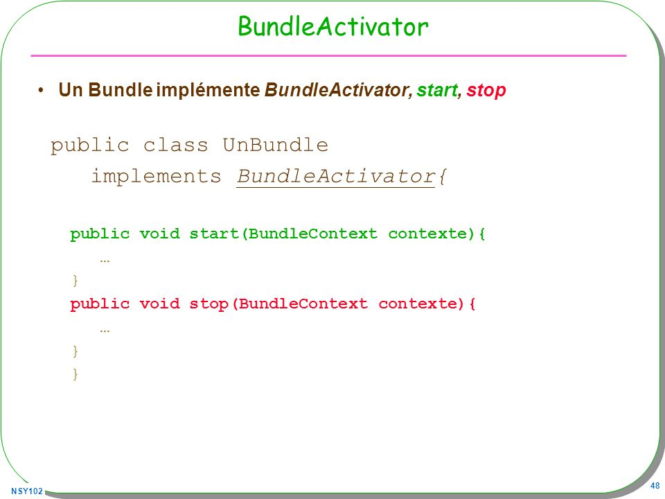 BundleActivator public class UnBundle implements BundleActivator{