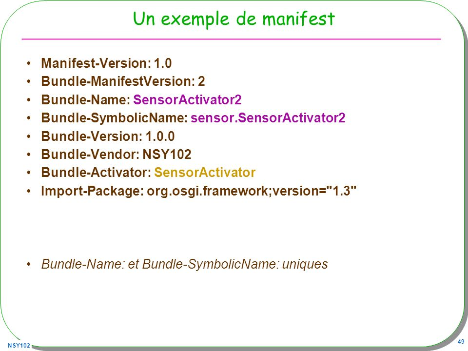 Un exemple de manifest Manifest-Version: 1.0 Bundle-ManifestVersion: 2
