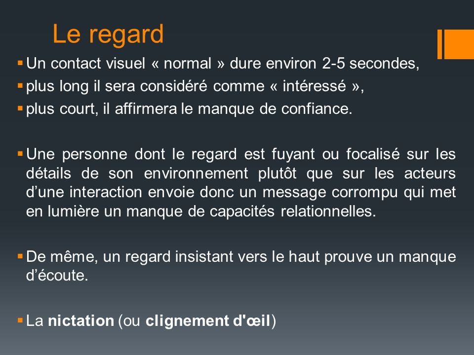 Le regard Un contact visuel « normal » dure environ 2-5 secondes,