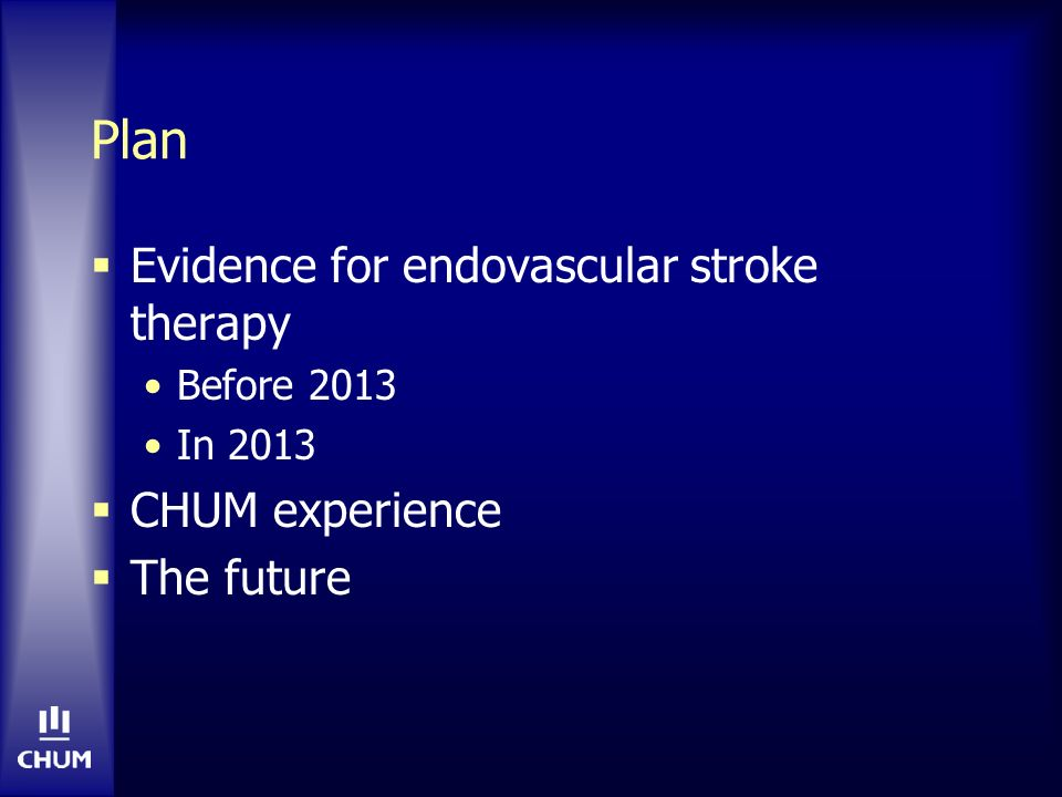 Plan Evidence for endovascular stroke therapy CHUM experience