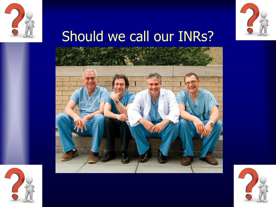 Should we call our INRs