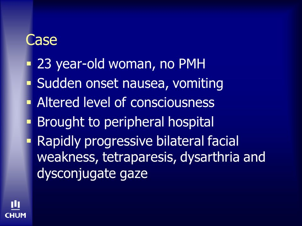 Case 23 year-old woman, no PMH Sudden onset nausea, vomiting
