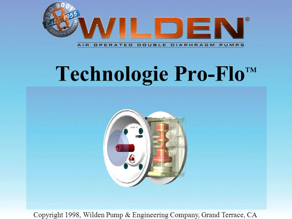Technologie Pro-Flo™ Copyright 1998, Wilden Pump & Engineering Company, Grand Terrace, CA