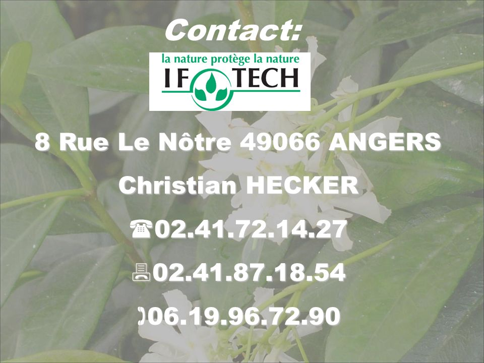 Contact: 8 Rue Le Nôtre 49066 ANGERS Christian HECKER 02.41.72.14.27