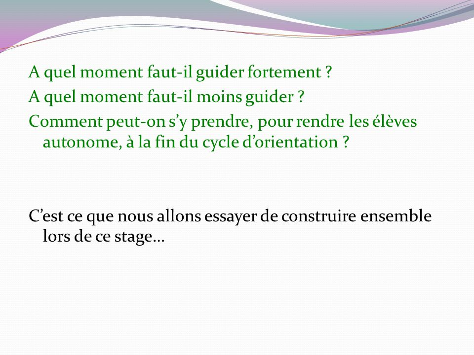 A quel moment faut-il guider fortement