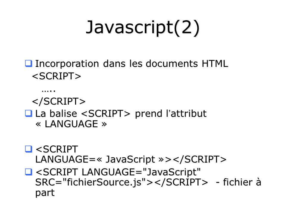 Javascript(2) Incorporation dans les documents HTML <SCRIPT> …..