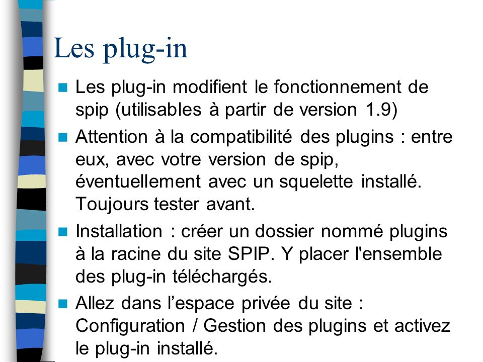 Les plug-in Les plug-in modifient le fonctionnement de spip (utilisables à partir de version 1.9)