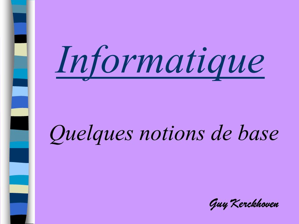 Informatique Quelques notions de base Guy Kerckhoven