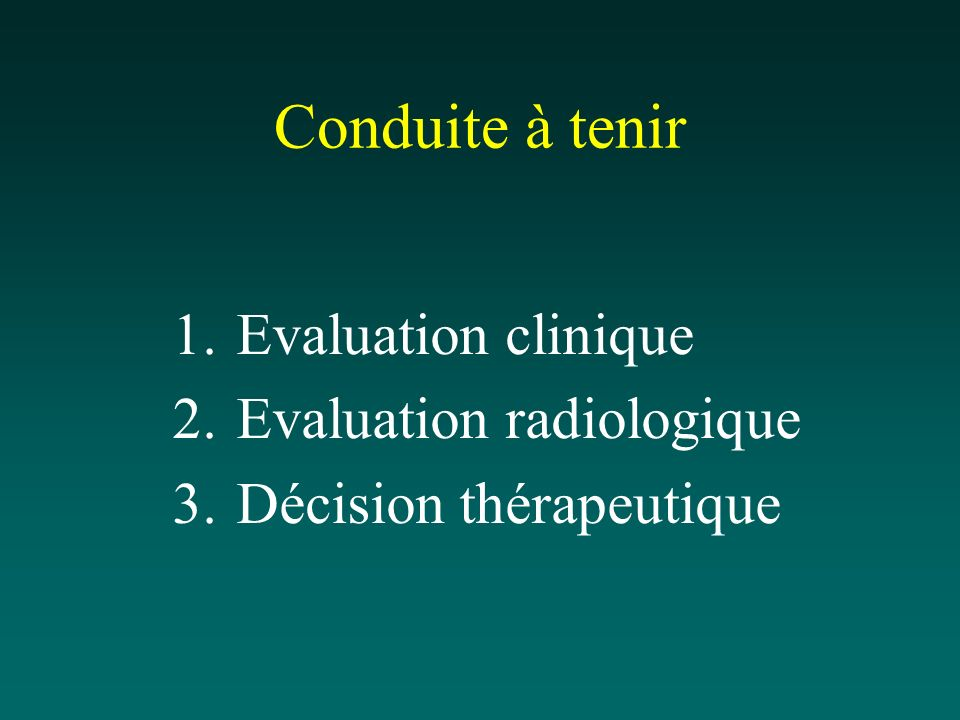 Conduite à tenir Evaluation clinique Evaluation radiologique