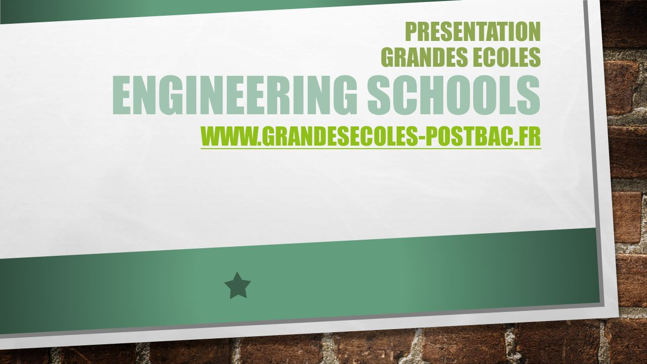 PRESENTATION GRANDES ECOLES ENGINEERING SCHOOLS www