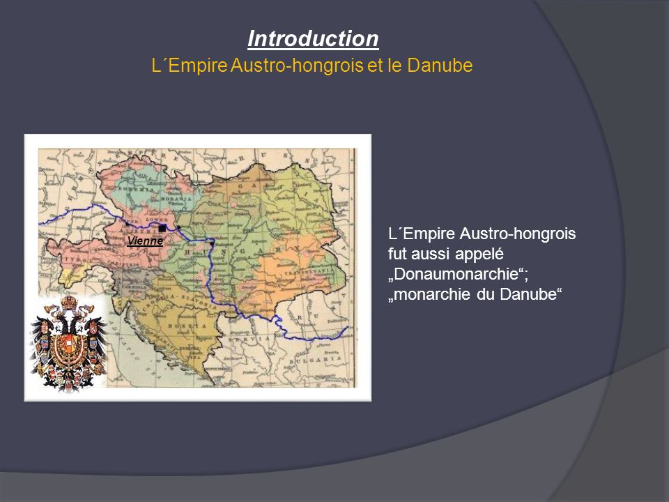 Introduction L´Empire Austro-hongrois et le Danube