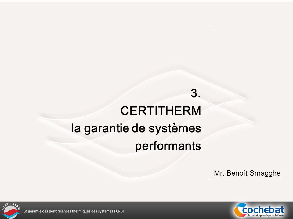 3. CERTITHERM la garantie de systèmes performants