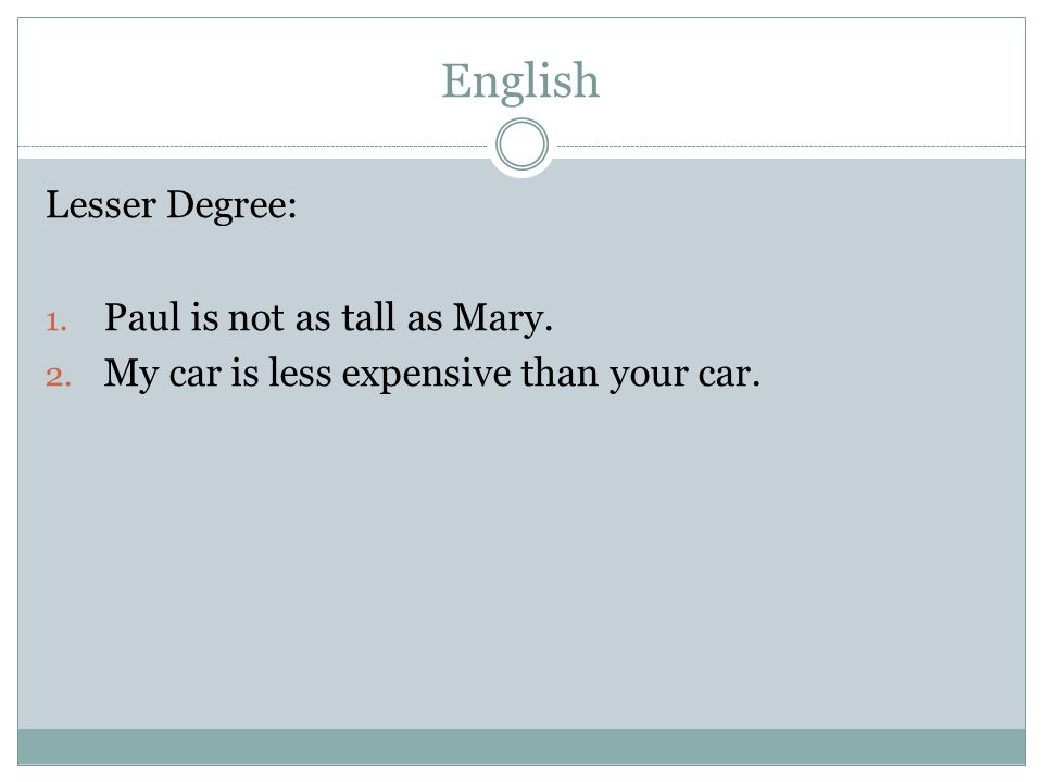 English Lesser Degree: Paul is not as tall as Mary.