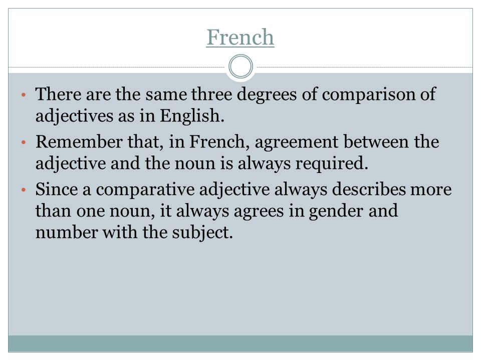 French There are the same three degrees of comparison of adjectives as in English.