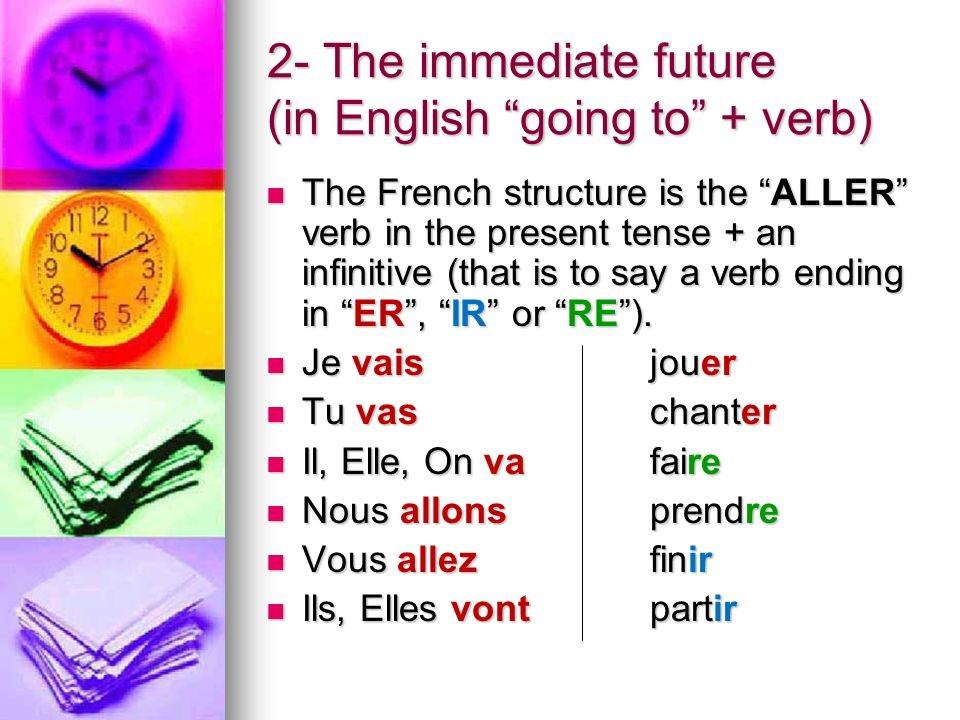 2- The immediate future (in English going to + verb)