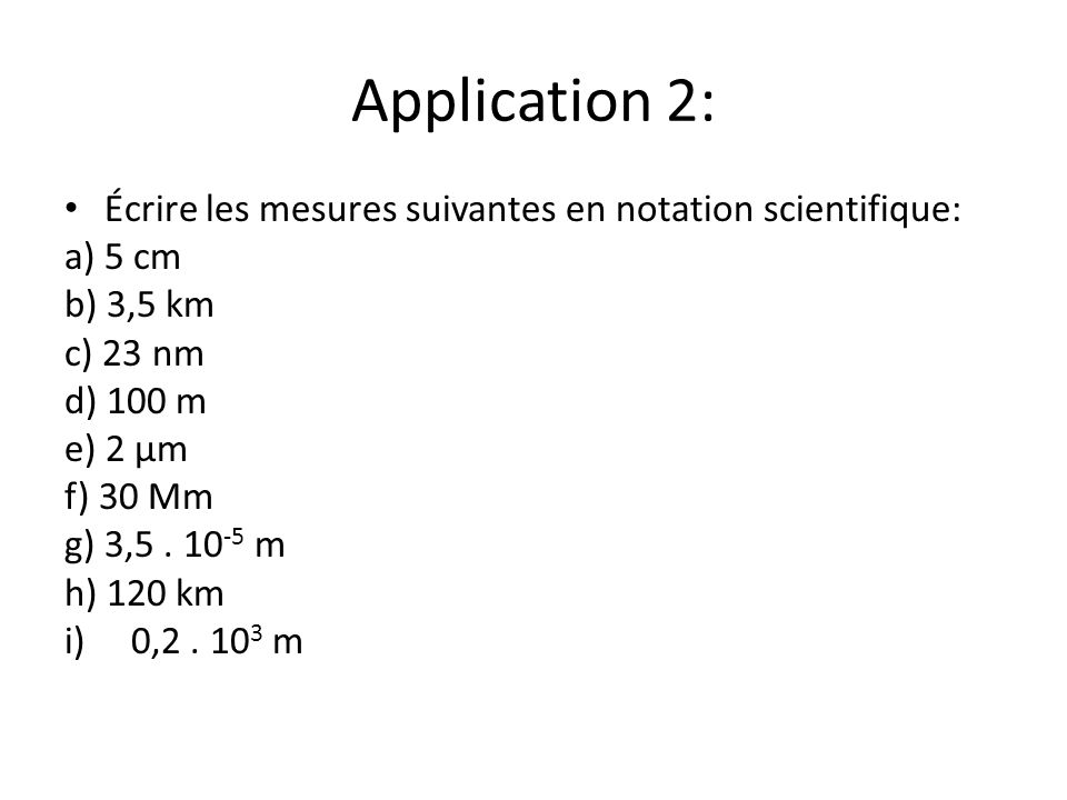 Application 2: Écrire les mesures suivantes en notation scientifique: