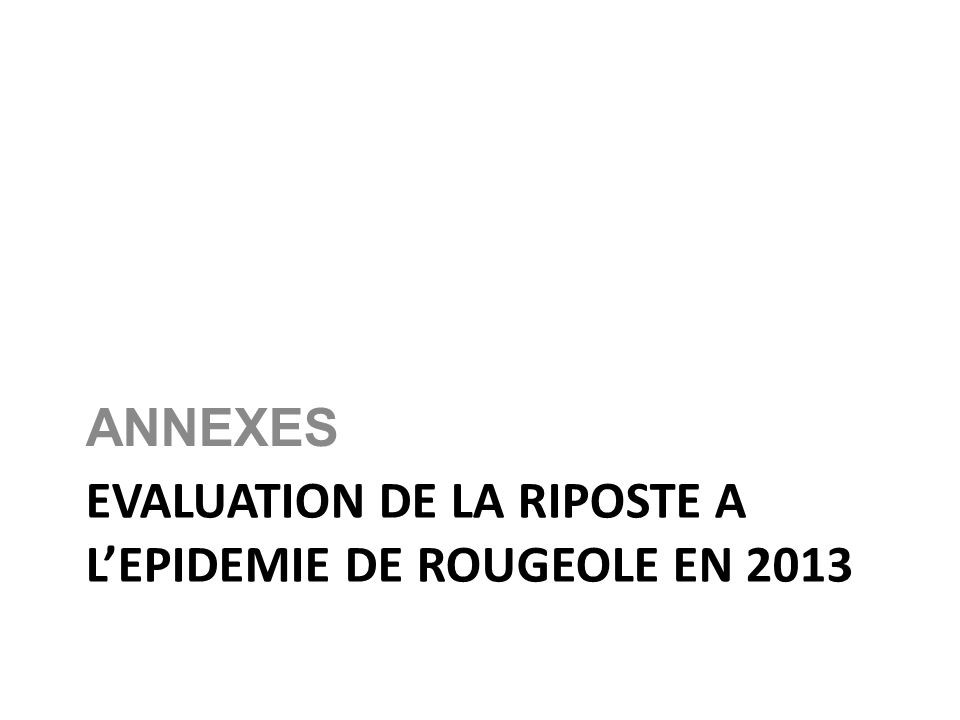 EVALUATION DE LA RIPOSTE A L'EPIDEMIE DE ROUGEOLE EN 2013
