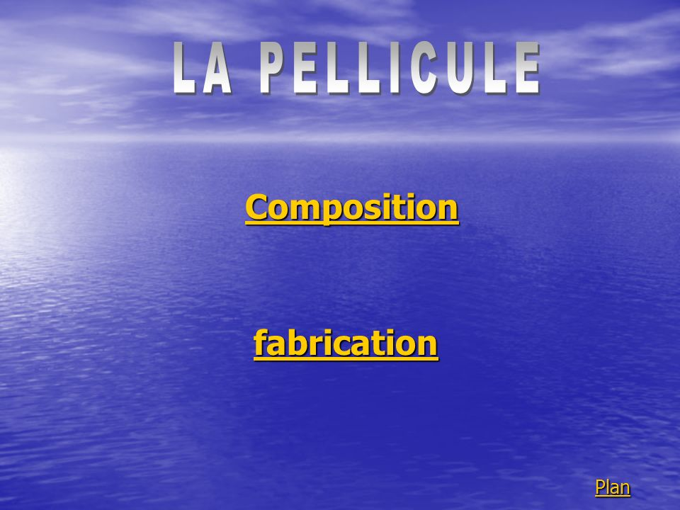 LA PELLICULE Composition fabrication Plan