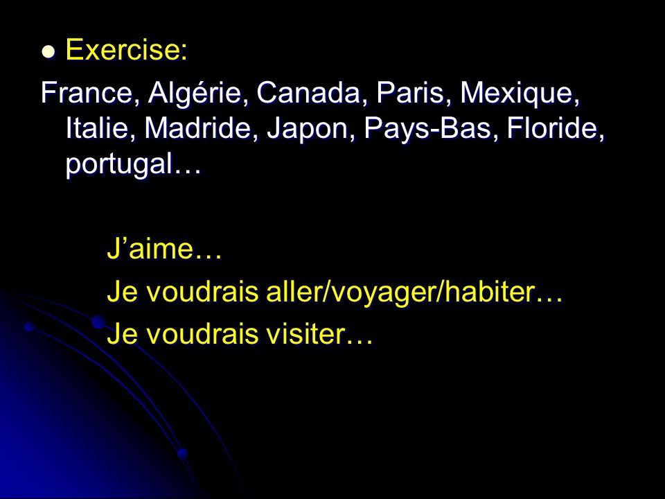 Exercise: France, Algérie, Canada, Paris, Mexique, Italie, Madride, Japon, Pays-Bas, Floride, portugal…