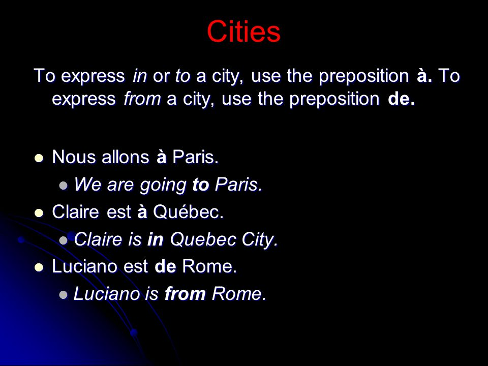 Cities To express in or to a city, use the preposition à. To express from a city, use the preposition de.