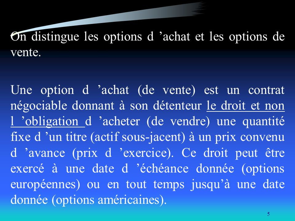 On distingue les options d 'achat et les options de vente.