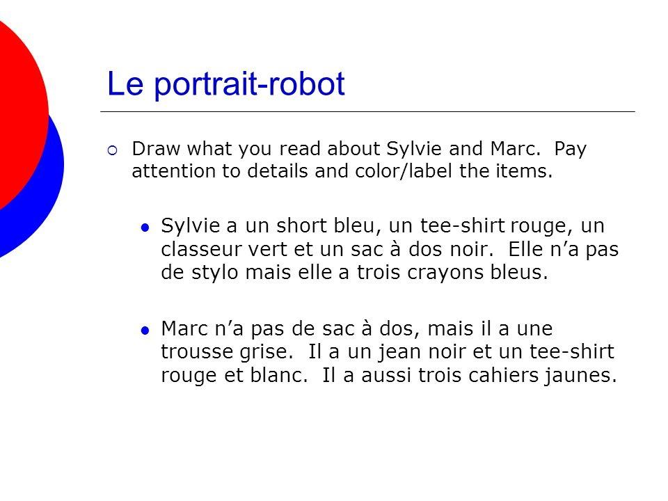 Le portrait-robot Draw what you read about Sylvie and Marc. Pay attention to details and color/label the items.