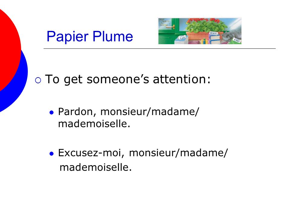 Papier Plume To get someone's attention: