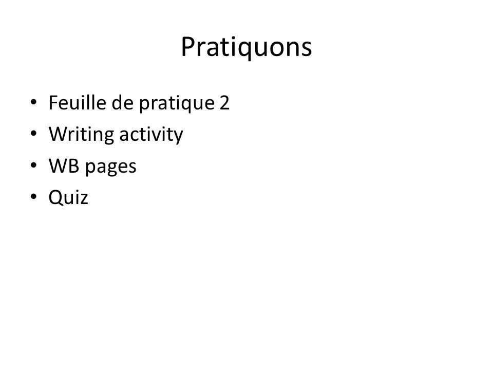 Pratiquons Feuille de pratique 2 Writing activity WB pages Quiz