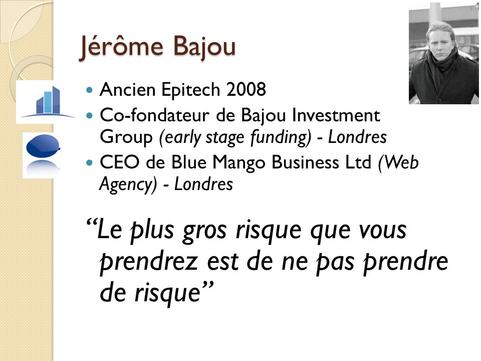 Jérôme Bajou Ancien Epitech 2008. Co-fondateur de Bajou Investment Group (early stage funding) - Londres.