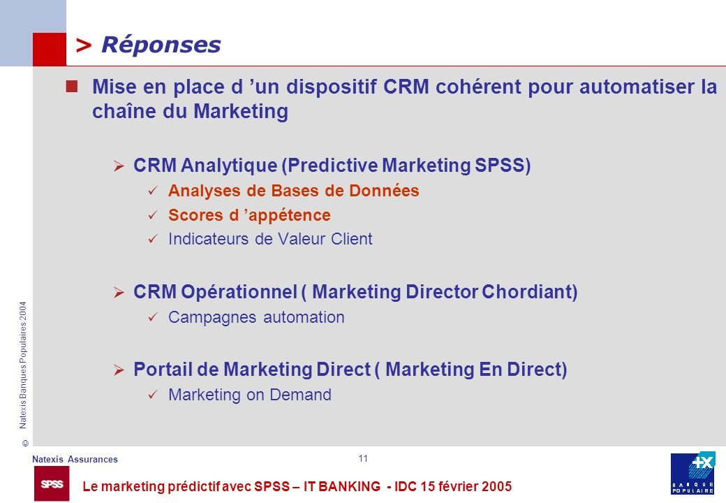 > Réponses Mise en place d 'un dispositif CRM cohérent pour automatiser la chaîne du Marketing. CRM Analytique (Predictive Marketing SPSS)