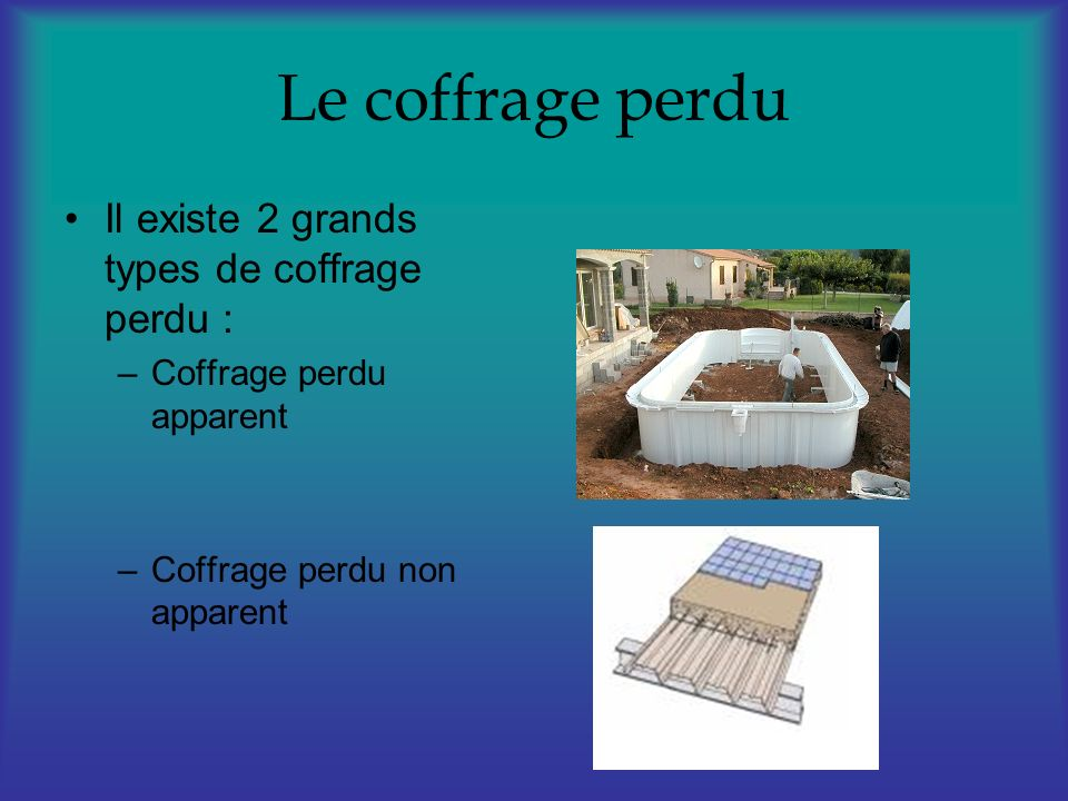 Le coffrage perdu Il existe 2 grands types de coffrage perdu :