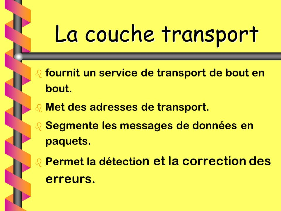 La couche transport fournit un service de transport de bout en bout.