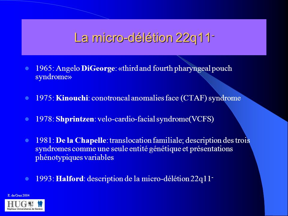 La micro-délétion 22q11- 1965: Angelo DiGeorge: «third and fourth pharyngeal pouch syndrome»