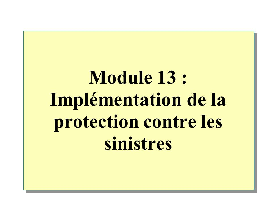 Module 13 : Implémentation de la protection contre les sinistres