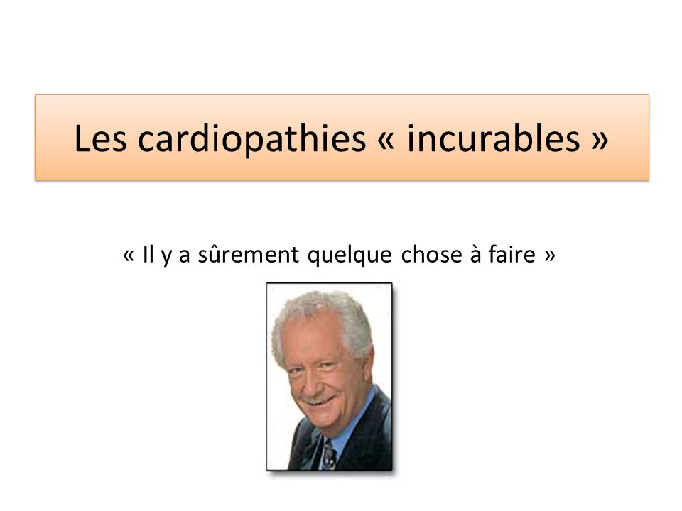 Les cardiopathies « incurables »