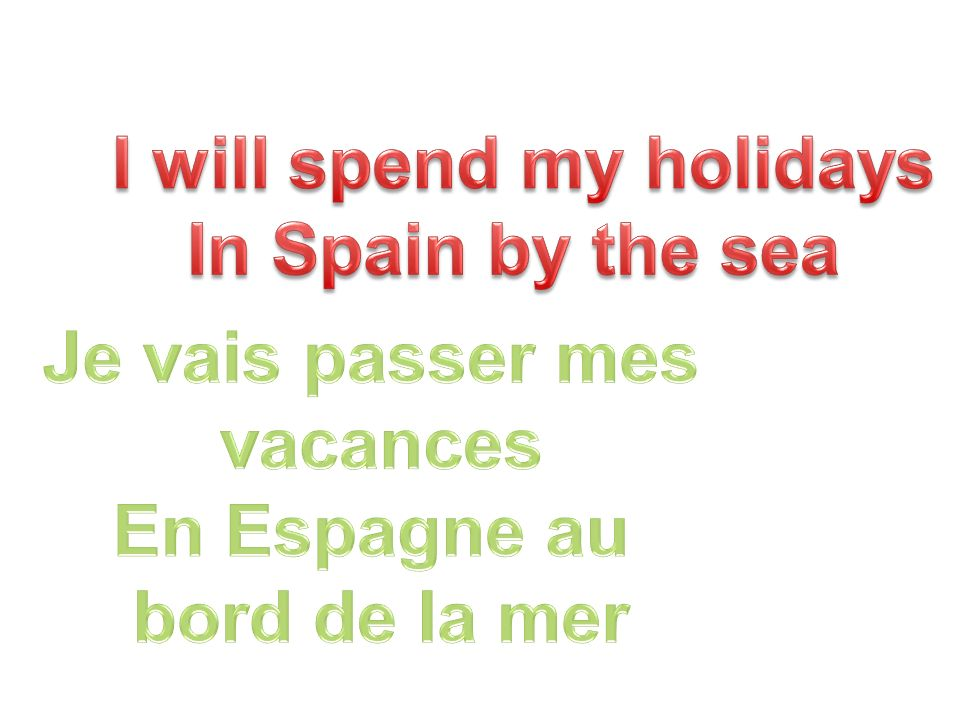 I will spend my holidays