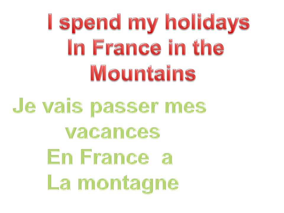 I spend my holidays In France in the Mountains Je vais passer mes vacances En France a La montagne